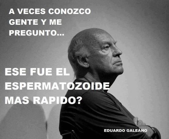 Imágenes con Frases de Eduardo Galeano  (2)