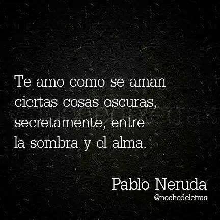 43 Frases Con Mensajes Bonitos De Pablo Neruda Fraseshoyorg